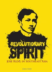Revolutionary Spirit: Jose Rizal in Southeast Asia ebook by John Nery