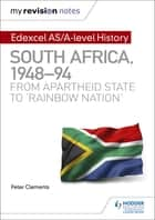 My Revision Notes: Edexcel AS/A-level History South Africa, 1948–94: from apartheid state to 'rainbow nation' eBook by Peter Clements