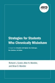 Strategies for Students Who Chronically Misbehave: A Chapter from Discipline with Dignity: New Challenges, New Solutions, 3rd Edition ebook by Richard L. Curwin, Brian N. Mendler D. M
