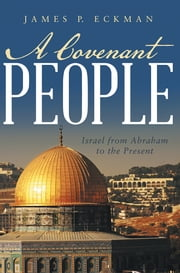 A Covenant People - Israel from Abraham to the Present ebook by James P. Eckman