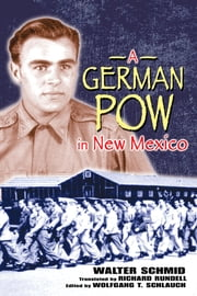 A German POW in New Mexico ebook by Walter Schmid,Richard Rundell,Wolfgang Schlauch