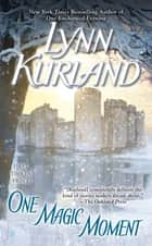 One Magic Moment ebook by Lynn Kurland
