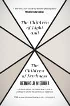 The Children of Light and the Children of Darkness - A Vindication of Democracy and a Critique of Its Traditional Defense ebook by Reinhold Niebuhr, Gary Dorrien