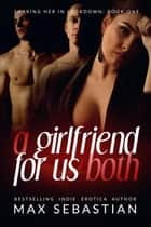 A Girlfriend For Us Both - Sharing Her In Lockdown, #1 ebook by