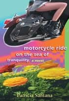 Motorcycle Ride on the Sea of Tranquility ebook by Patricia Santana