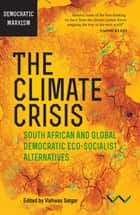 Climate Crisis, The - South African and Global Democratic Eco-Socialist Alternatives ebook by Vishwas Satgar, Mateo Martínez Abarca, Alberto Acosta,...