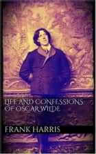 Life and Confessions of Oscar Wilde ebook by Frank Harris