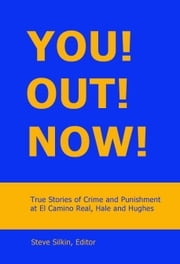 You! Out! Now! True Stories of Crime and Punishment at El Camino, Hale and Hughes ebook by Steve Silkin