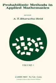 Probabilistic Methods in Applied Mathematics: Volume 3 ebook by Bharucha-Reid, A. T.