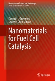 Nanomaterials for Fuel Cell Catalysis ebook by Kenneth I. Ozoemena,Shaowei Chen