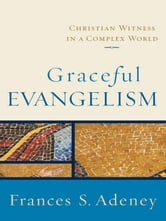 Graceful Evangelism - Christian Witness in a Complex World ebook by Frances S. Adeney