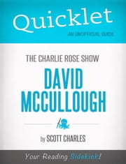 Quicklet on The Charlie Rose Show: David McCullough (CliffNotes-like Summary) ebook by Scott  Charles