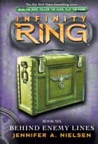 Infinity Ring 6: Behind Enemy Lines ebook by Jennifer A. Nielsen