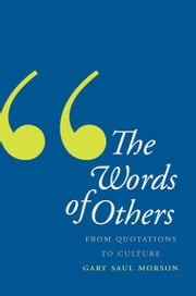 The Words of Others: From Quotations to Culture ebook by Gary Saul Morson