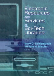 Electronic Resources and Services in Sci-Tech Libraries ebook by Mary Schlembach,William Mischo