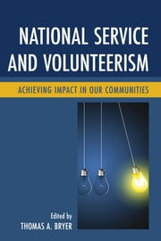 National Service and Volunteerism - Achieving Impact in Our Communities ebook by Thomas A. Bryer, Maria-Elena Augustin, Emily Bachman,...