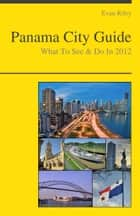 Panama City Travel Guide - What To See & Do ebook by Evan Riley