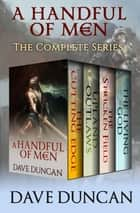 A Handful of Men - The Complete Series ebook by Dave Duncan