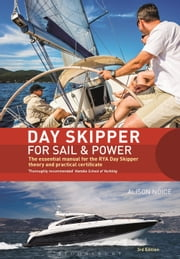 Day Skipper for Sail and Power - The Essential Manual for the RYA Day Skipper Theory and Practical Certificate 3rd edition ebook by Alison Noice