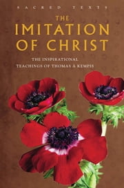The Imitation of Christ - The Inspirational Teachings of Thomas A Kempis ebook by Stephan MacKenna