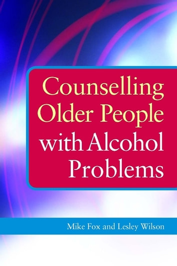 Counselling Older People with Alcohol Problems eBook by Michael Fox,Lesley Wilson