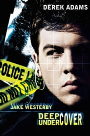 Jake Westerby Deep Undercover ebook by Derek Adams