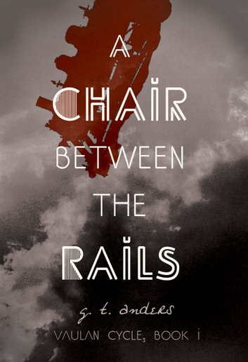 A Chair Between The Rails ebook by G. T. Anders