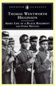 Army Life in a Black Regiment - and Other Writings ebook by Thomas Wentworth Higginson,R. D. Madison,R. D. Madison