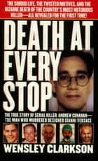 Death at Every Stop - The True Story of Serial Killer Andrew Cunanan - The Man Who Murdered Designed Gianni Versace ebook by Wensley Clarkson