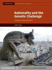 Rationality and the Genetic Challenge - Making People Better? ebook by Matti Häyry
