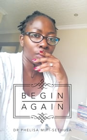 Begin Again ebook by Dr. Phelisa Miti-Sethusa