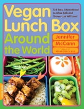 Vegan Lunch Box Around the World - 125 Easy, International Lunches Kids and Grown-Ups Will Love! ebook by Jennifer McCann