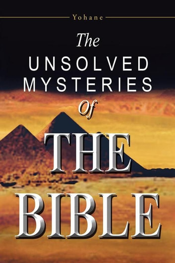 The Unsolved Mysteries of the Bible