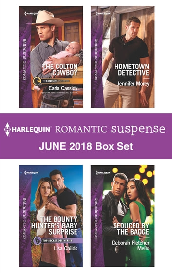 Harlequin Romantic Suspense June 2018 Box Set - The Colton Cowboy\The Bounty Hunter's Baby Surprise\Hometown Detective\Seduced by the Badge ebook by Carla Cassidy,Lisa Childs,Jennifer Morey,Deborah Fletcher Mello