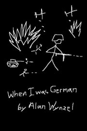 When I Was German ebook by Alan Wynzel
