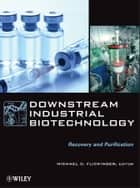 Downstream Industrial Biotechnology ebook by Michael C. Flickinger
