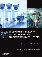 Downstream Industrial Biotechnology - Recovery and Purification ebook by Michael C. Flickinger