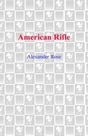 American Rifle - A Biography ebook by Alexander Rose
