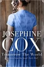 Tomorrow the World eBook by Josephine Cox