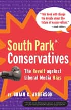 South Park Conservatives - The Revolt Against Liberal Media Bias ebook by Brian C. Anderson