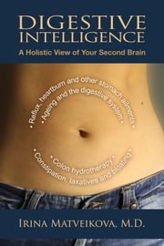 Digestive Intelligence - A Holistic View of Your Second Brain ebook by Dr. Irina Matveikova