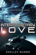 Interplanetary Love ebook by Shelley Munro