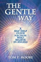 The Gentle Way ebook by Tom T. Moore