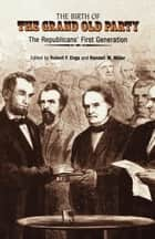 The Birth of the Grand Old Party ebook by Robert F. Engs,Randall M. Miller,James M. McPherson