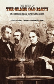 The Birth of the Grand Old Party - The Republicans' First Generation ebook by Robert F. Engs,Randall M. Miller,James M. McPherson