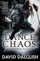 A Dance of Chaos - Book 6 of Shadowdance ebook by David Dalglish