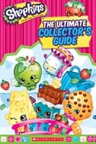 Shopkins: The Ultimate Collector's Guide eBook by Jenne Simon, Scholastic