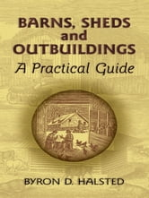 Barns, Sheds and Outbuildings - A Practical Guide ebook by