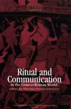 Ritual and Communication in the Graeco-Roman World ebook by Eftychia Stavrianopoulou