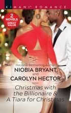 Christmas with the Billionaire & A Tiara for Christmas ebook by Niobia Bryant, Carolyn Hector